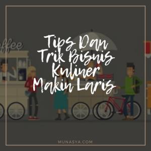 Tips Dan Trik Bisnis Kuliner Makin Laris